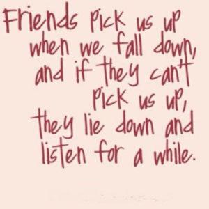 friends - Isn't this true of a good friend?