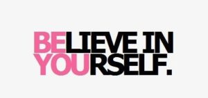 Believe in yourself be you